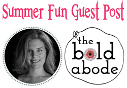 Guest Post Summer Fun with The Bold Abode