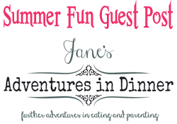 Summer Guest Post Fun with Jane's Adventures in Dinner …