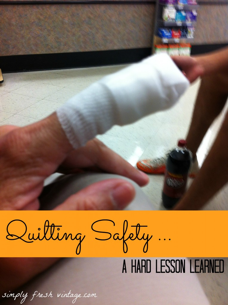 Quilting Safety ... A Hard Lesson Learned