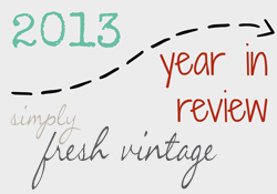 2013 Year in Review at Simply Fresh Vintage