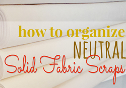 How To Organize Neutral Solid Fabric Scraps
