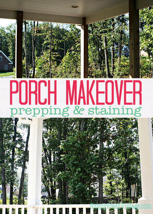 Porch Prepping & Staining | SimplyFreshVintage.com