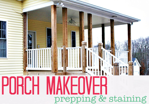 Porch Makeover – Prepping & Staining