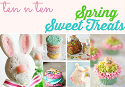 Ten 'n Ten:  Spring Sweet Treats
