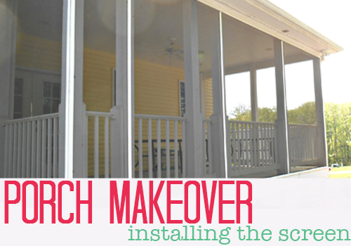 Porch Makeover – Screen Installation