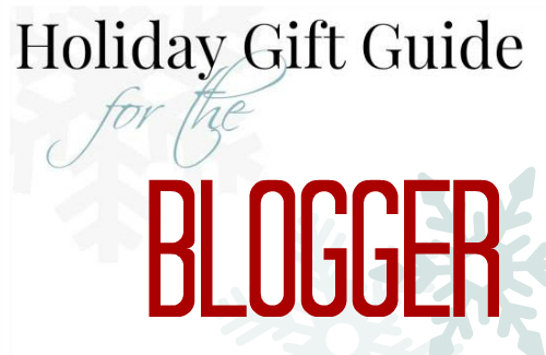 Holiday Gift Guide for the Blogger