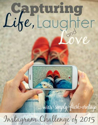 Join the 2015 Instagram Challenge ... Capturing Life, Laughter & Love | SimplyFreshVintage.com